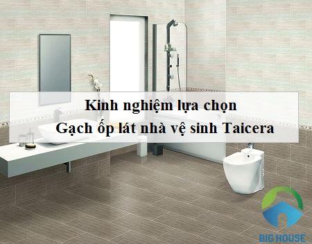 Cách chọn mẫu Gạch ốp lát nhà vệ sinh, nhà tắm Taicera Phù hợp nhất