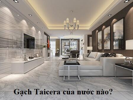 Tư vấn: Gạch Taicera của nước nào? Có chất lượng hay không?