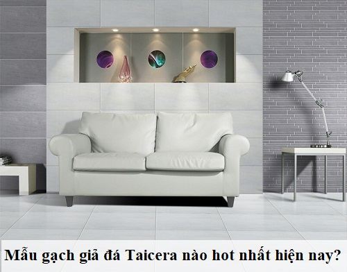 """Tổng hợp các mẫu gạch giả đá Taicera """"Hot Trend"""" trong năm 2018"""
