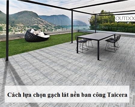 Hướng dẫn cách chọn gạch lát nền ban công Taicera cực đơn giản