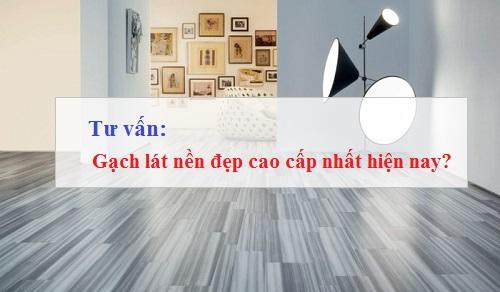 Top 3 thương hiệu gạch lát nền đẹp cao cấp nhập khẩu Đáng dùng nhất