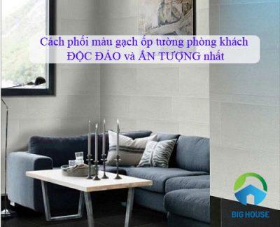 Cách phối màu gạch ốp tường phòng khách Chuẩn từng Phong cách