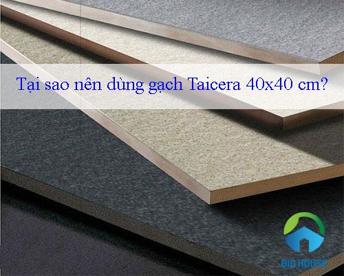 Tại sao nên dùng gạch Taicera 40×40? – Giải đáp từ Kỹ sư giỏi