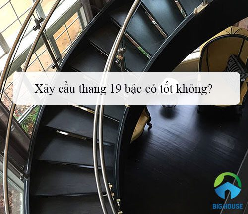 Xây cầu thang 19 bậc có tốt không? Cách tính số Bậc thang Đơn giản nhất
