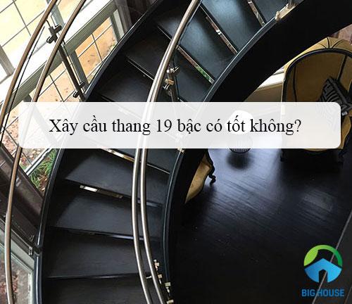 Cầu thang 19 bậc theo Phong thủy có tốt không? Giải đáp từ Chuyên gia