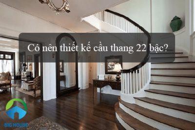 Có nên thiết kế cầu thang 22 bậc theo PHONG THỦY không ?