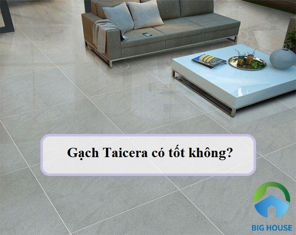 Gạch Taicera có tốt không? Giải đáp chi tiết từ chuyên gia