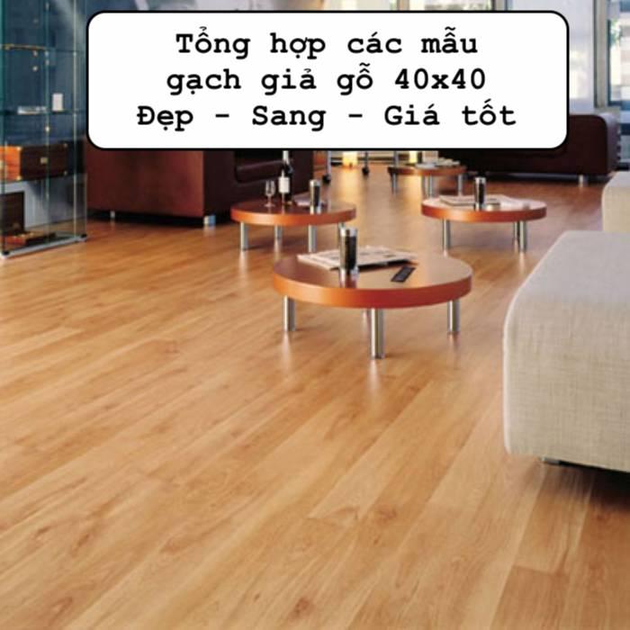 Top Mẫu gạch giả gỗ 40×40 Đẹp – Cao cấp – Giá tốt nhất 2021