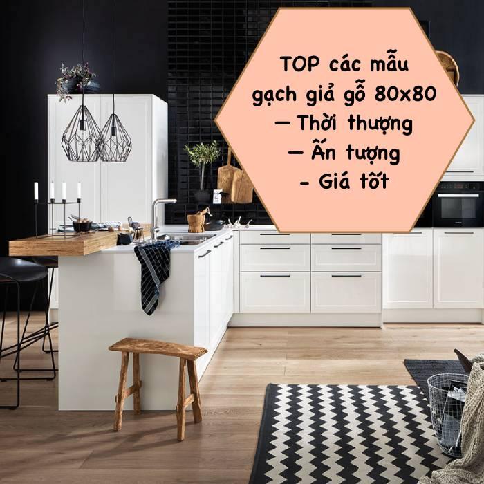 99 Mẫu gạch giả gỗ 80×80 Đẹp mắt kèm Bảng giá rẻ nhất 2021