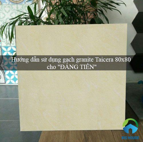 """Hướng dẫn sử dụng gạch granite Taicera 80×80 cho """"ĐÁNG TIỀN"""""""