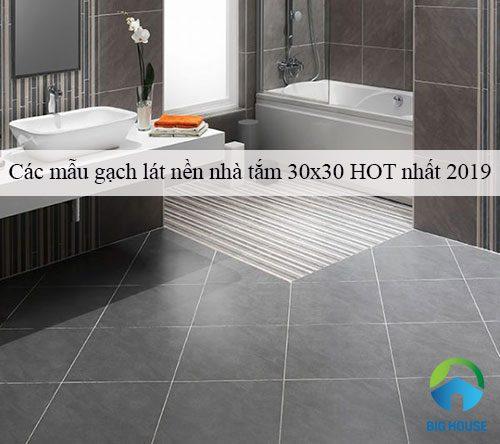 TOP mẫu gạch lát nền nhà tắm 30×30 Đẹp – HOT nhất 2020