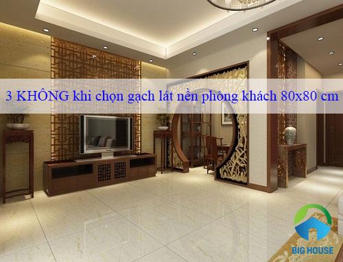 3 KHÔNG khi chọn gạch lát nền phòng khách 80×80 phải tránh