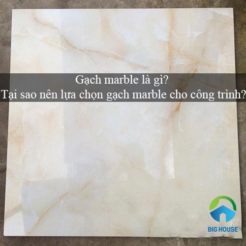 Gạch marble là gì? Tại sao nên lựa chọn gạch marble cho công trình?