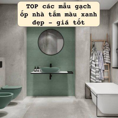 10+ Mẫu gạch ốp nhà tắm màu xanh ấn tượng kèm Báo giá