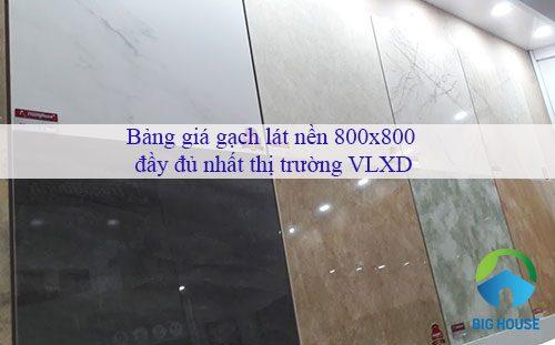 Bảng giá gạch lát nền 800×800 Đầy đủ – Mẫu mới – Đa dạng nhất 2019
