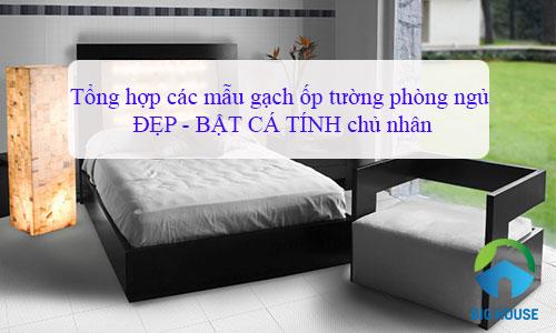 Top mẫu gạch ốp tường phòng ngủ ĐẸP – BẬT CÁ TÍNH chủ nhân Tối ưu